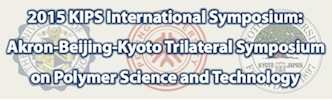 2015 KIPS International Symposium: Akron–Beijing–Kyoto Trilateral Symposium on Polymer Science and Technology